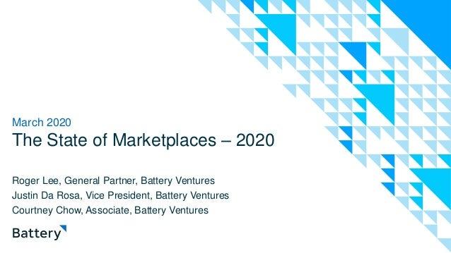 The State of Marketplaces – 2020 Roger Lee, General Partner, Battery Ventures Justin Da Rosa, Vice President, Battery Vent...