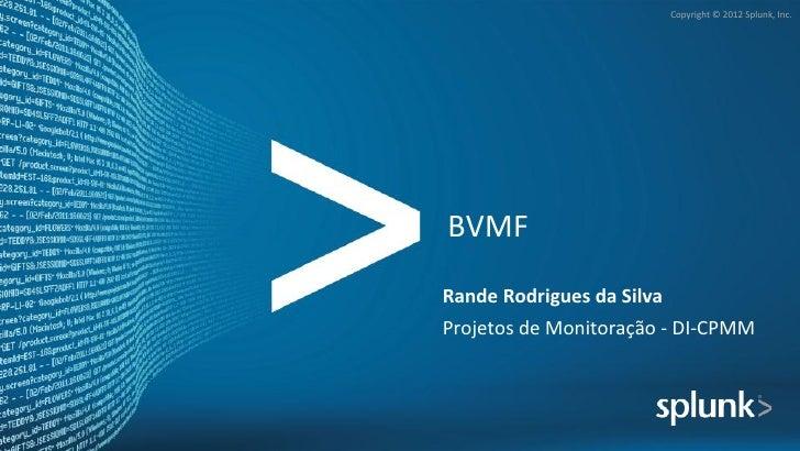 Copyright © 2012 Splunk, Inc. BVMF Rande Rodrigues da Silva Projetos de Monitoração -‐ DI-‐C...