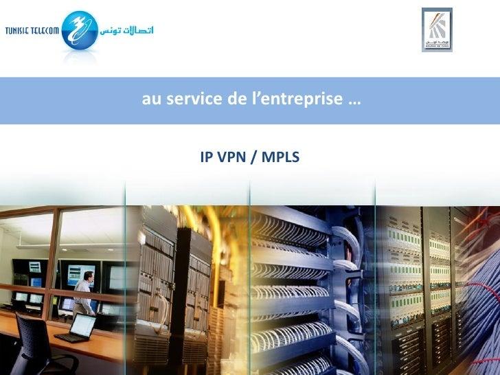 au service de l'entreprise …         IP VPN / MPLS