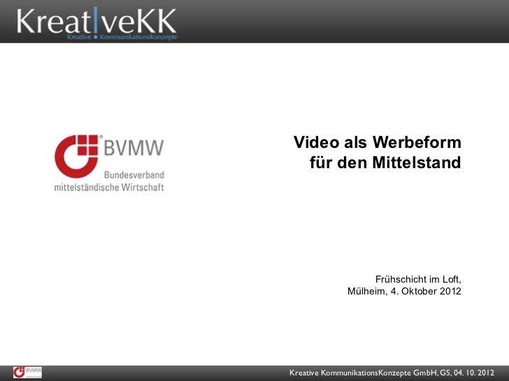 Video als Werbeform   für den Mittelstand                    Frühschicht im Loft,               Mülheim, 4. Oktober 2012Kr...
