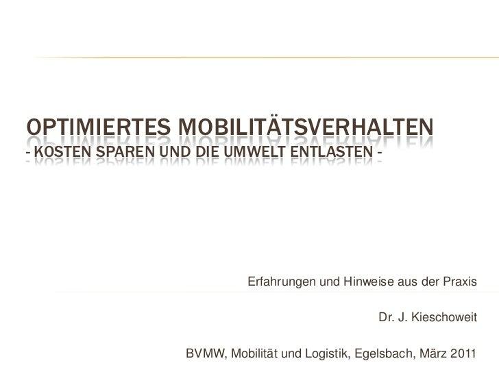 Optimiertes Mobilitätsverhalten - Kosten sparen und die Umwelt entlasten -<br />Erfahrungen und Hinweise aus der Praxis<br...