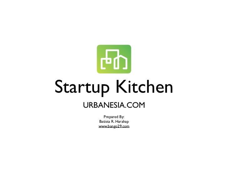 Startup Kitchen   URBANESIA.COM        Prepared By:      Batista R. Harahap      www.bango29.com