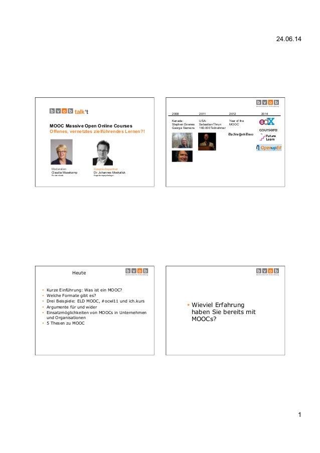 24.06.14 1 talk't MOOC Massive Open Online Courses Offenes, vernetztes zielführendes Lernen?! Gesprächspartner Dr. Johanne...