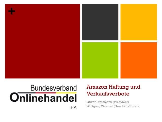 + Amazon Haftung und Verkaufsverbote Oliver Prothmann (Präsident) Wolfgang Wentzel (Geschäftsführer)