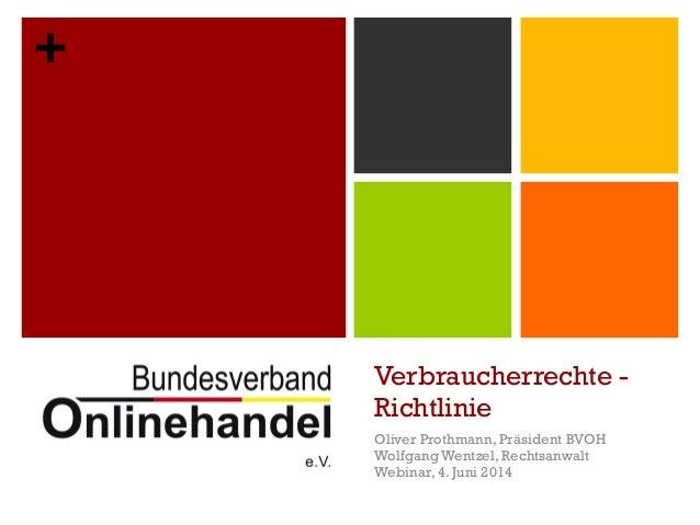 + Verbraucherrechte - Richtlinie Oliver Prothmann, Präsident BVOH Wolfgang Wentzel, Rechtsanwalt Webinar, 4. Juni 2014