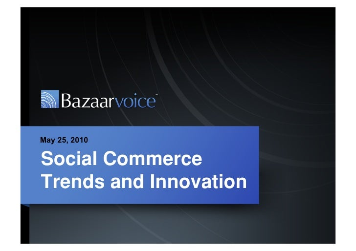 May 25, 2010  Social Commerce Trends and Innovation
