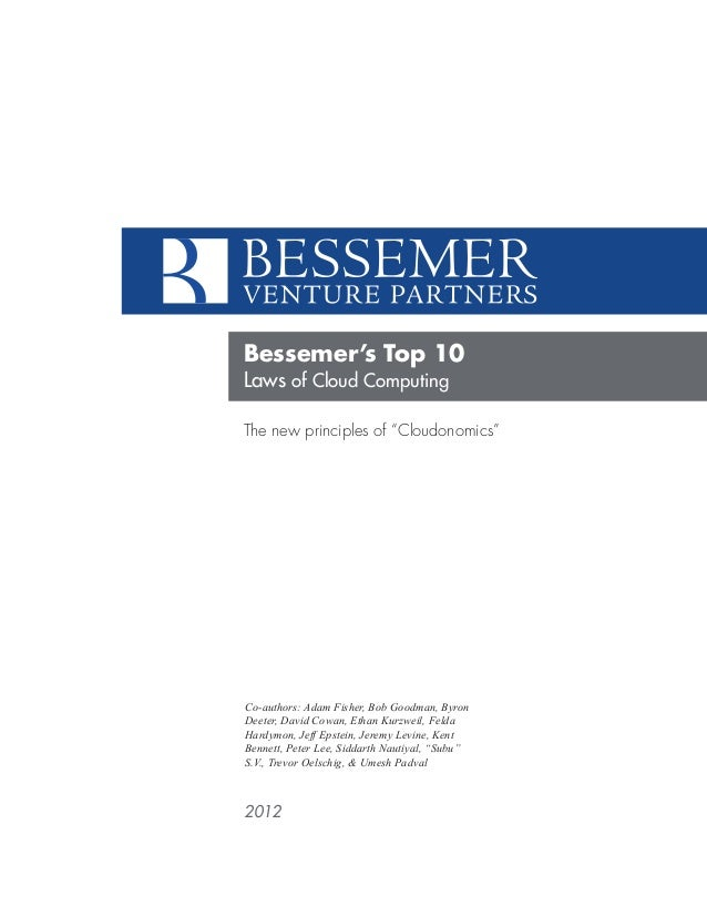 Bessemer's Top 10 Laws of Cloud Computing 2012 Co-authors: Adam Fisher, Bob Goodman, Byron Deeter, David Cowan, Ethan Kurz...