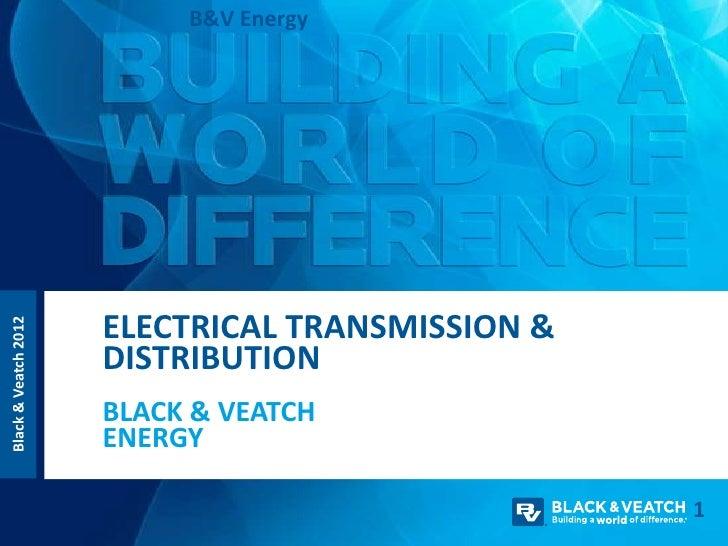 B&V Energy                      ELECTRICAL TRANSMISSION &Black & Veatch 2012                      DISTRIBUTION            ...