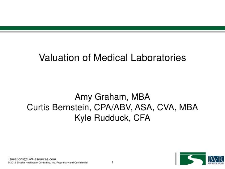 Valuation of Medical Laboratories                            Amy Graham, MBA                Curtis Bernstein, CPA/ABV, ASA...