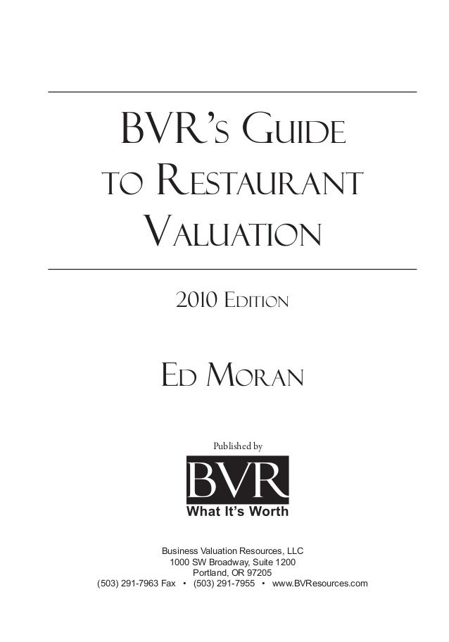 BVR's Guide to Restaurant Valuation 2010 Edition Ed Moran Business Valuation Resources, LLC 1000 SW Broadway, Suite 1200 P...