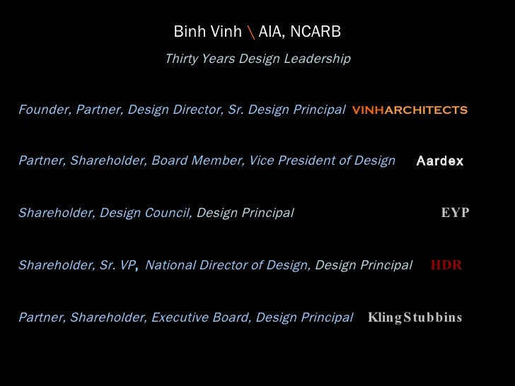 Binh Vinh    AIA, NCARB Thirty Years Design Leadership Founder, Partner, Design Director, Sr. Design Principal  VINH ARCHI...