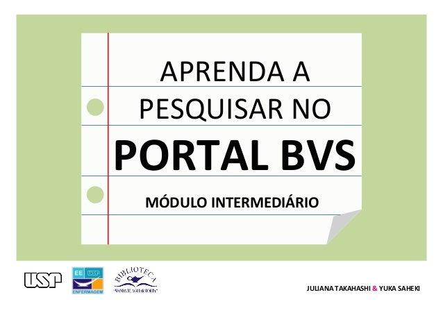 APRENDA  A   PESQUISAR  NO   PORTAL  BVS   MÓDULO  INTERMEDIÁRIO   JULIANA  TAKAHASHI  &  YUKA  SA...