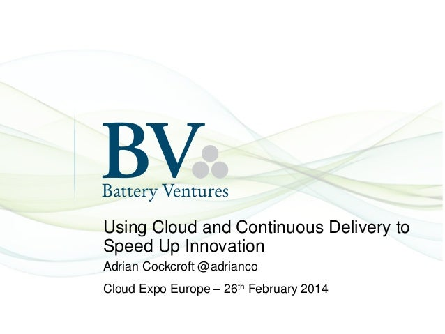 Using Cloud and Continuous Delivery to Speed Up Innovation Adrian Cockcroft @adrianco Cloud Expo Europe – 26th February 20...