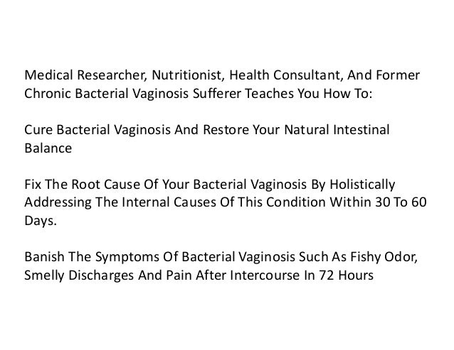 a look at the causes symptoms and management of bacterial vaginosis Bacterial vaginosis causes specific symptoms that can be different from two other common types of pain management sexual it may look grayish white or.