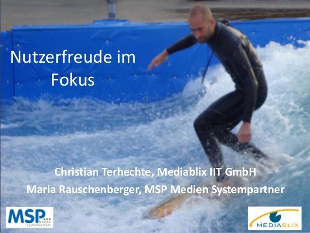 Nutzerfreude im Fokus  Christian Terhechte, Mediablix IIT GmbH Maria Rauschenberger, MSP Medien Systempartner