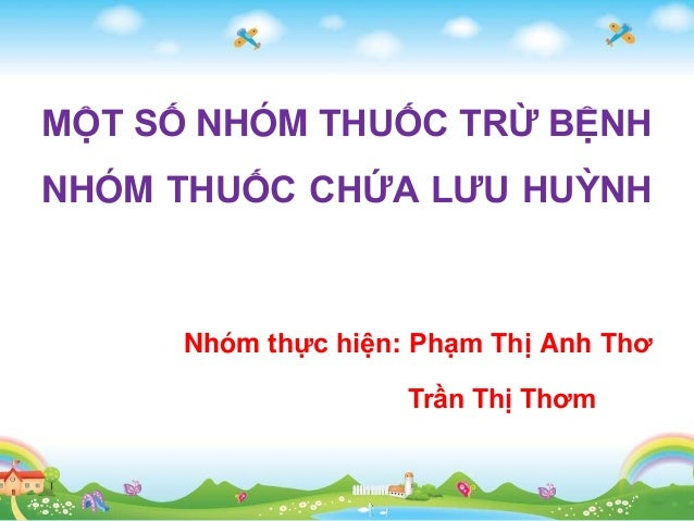MỘT SỐ NHÓM THUỐC TRỪ BỆNH NHÓM THUỐC CHỨA LƯU HUỲNH Nhóm thực hiện: Phạm Thị Anh Thơ Trần Thị Thơm