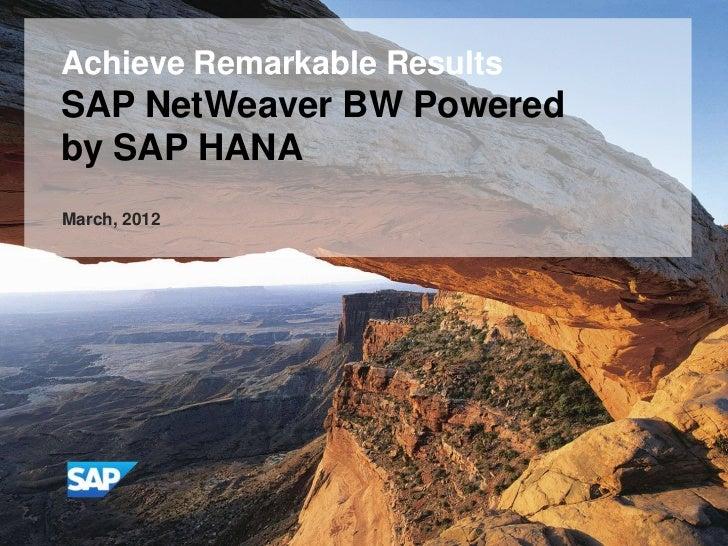 Achieve Remarkable ResultsSAP NetWeaver BW Poweredby SAP HANAMarch, 2012