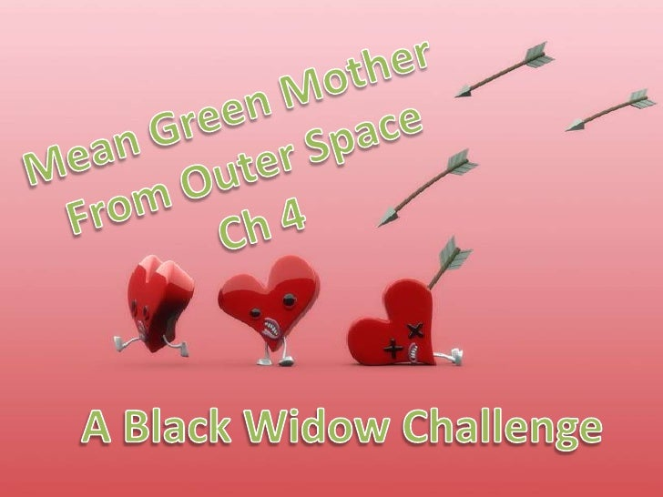 Mean Green Mother<br />From Outer Space<br />Ch 4<br />A Black Widow Challenge<br />