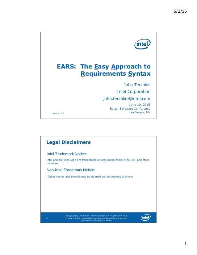 6/2/15 1 Version 1.0 EARS: The Easy Approach to Requirements Syntax John Terzakis Intel Corporation john.terzakis@intel.co...
