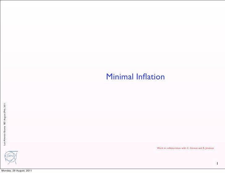 Minimal Inflation Luis Alvarez-Gaume BSI August 29th, 2011                                                         Work in ...