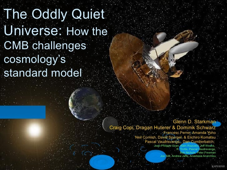The Oddly QuietUniverse: How theCMB challengescosmology'sstandard model                                               Glen...