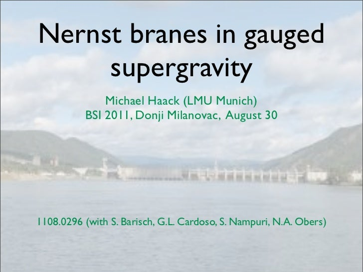 Nernst branes in gauged     supergravity              Michael Haack (LMU Munich)          BSI 2011, Donji Milanovac, Augus...