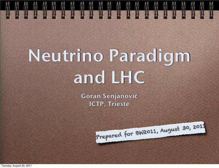 Neutrino Paradigm                         and LHC                           Goran Senjanović                             I...