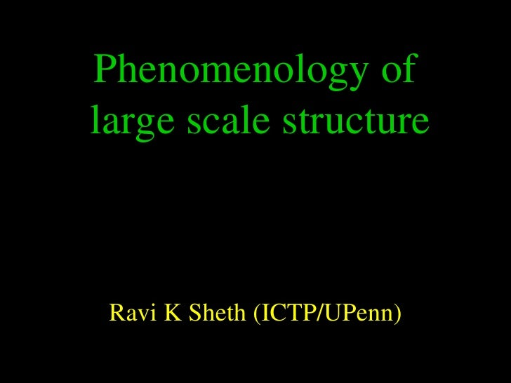 Phenomenology oflarge scale structure Ravi K Sheth (ICTP/UPenn)