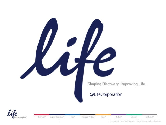 @LifeCorporation1            12/18/2012   Life Technologies™ Proprietary and confidential