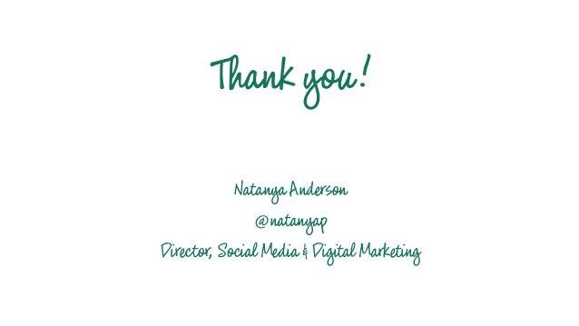 Thank you! NatanyaAnderson @natanyap Director,SocialMedia &DigitalMarketing