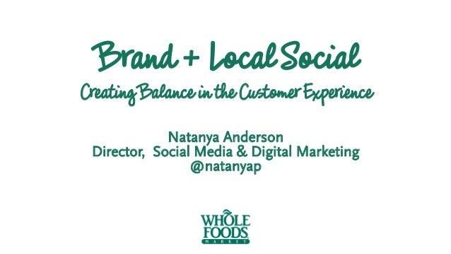 Brand +LocalSocial CreatingBalance inthe CustomerExperience Natanya Anderson Director, Social Media & Digital Marketing @n...