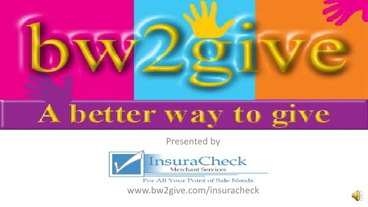 BW2GIVE.com<br />Presented by<br />www.bw2give.com/insuracheck<br />