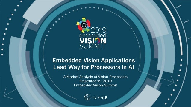Copyright © 2019 IHS Markit Embedded Vision Applications Lead Way for Processors in AI A Market Analysis of Vision Process...