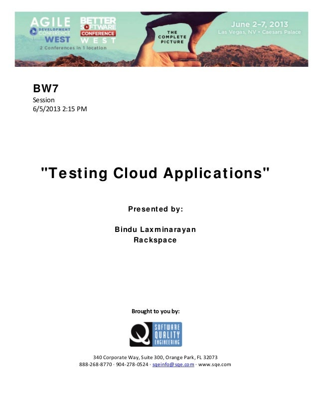 "BW7 Session  6/5/2013 2:15 PM                 ""Testing Cloud Applications""        Presented by: Bindu Laxminarayan Ra..."