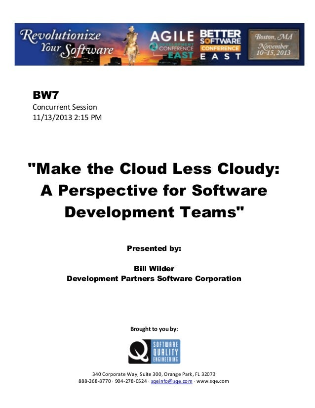 """BW7 Concurrent Session 11/13/2013 2:15 PM  """"Make the Cloud Less Cloudy: A Perspective for Software Development Teams"""" Pres..."""