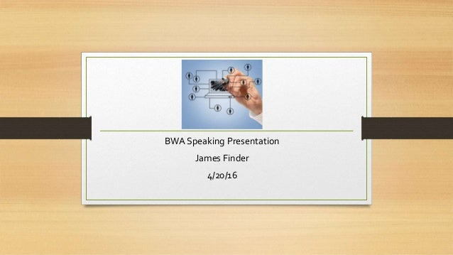 BWA Speaking Presentation James Finder 4/20/16