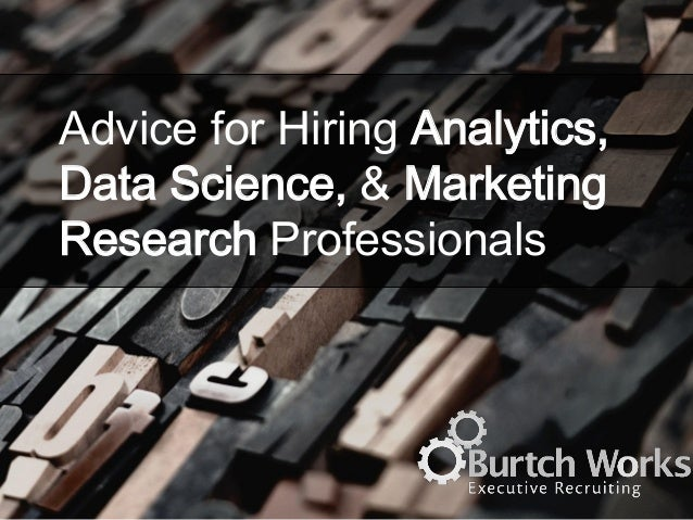 Advice for Hiring Analytics, Data Science, & Marketing Research Professionals