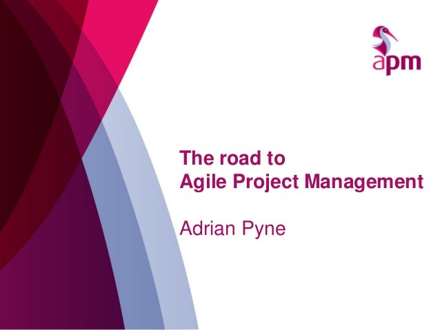 The road to Agile Project Management Adrian Pyne