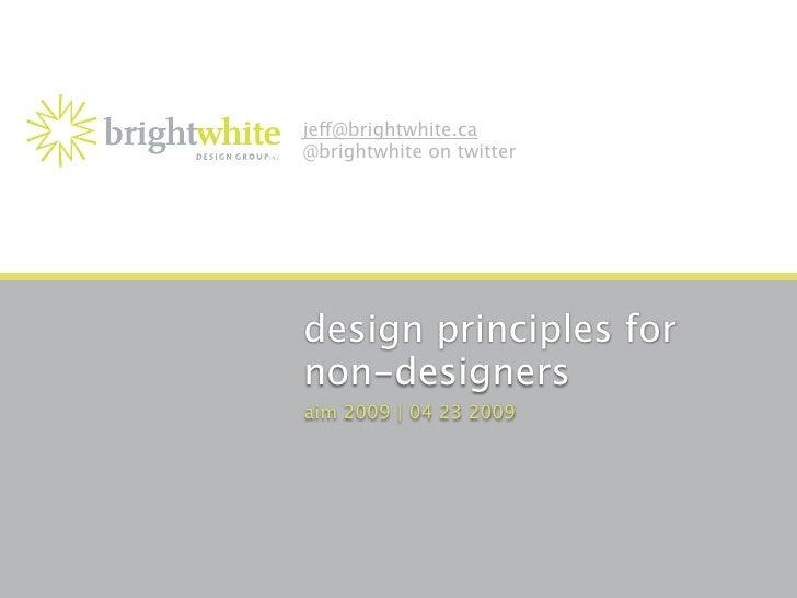 je@brightwhite.ca @brightwhite on twitter     design principles for non-designers aim 2009 | 04 23 2009