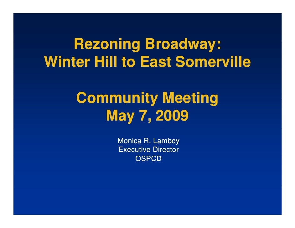 Rezoning Broadway: Winter Hill to East Somerville      Community Meeting        May 7, 2009           Monica R. Lamboy    ...