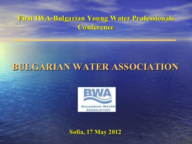 First IWA-Bulgarian Young Water Professionals                 ConferenceBULGARIAN WATER ASSOCIATION              Sofia, 17...