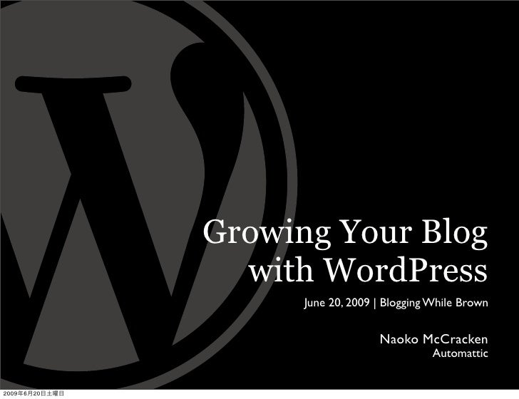 Growing Your Blog                   with WordPress                       June 20, 2009 | Blogging While Brown             ...