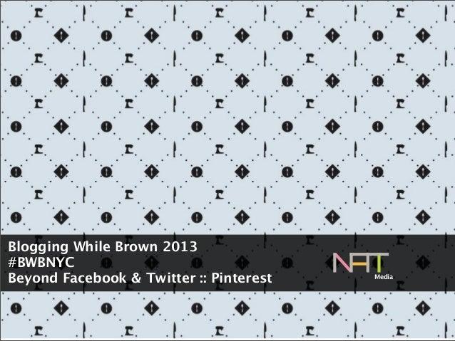 Blogging While Brown 2013#BWBNYCBeyond Facebook & Twitter :: Pinterest Media