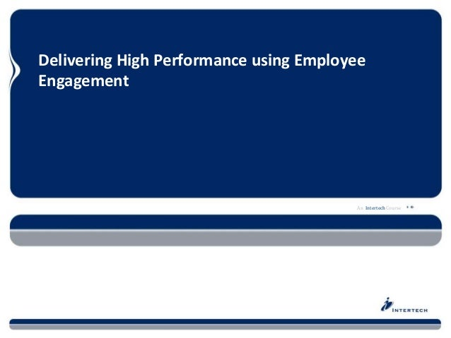 An Intertech Course Delivering High Performance using Employee Engagement