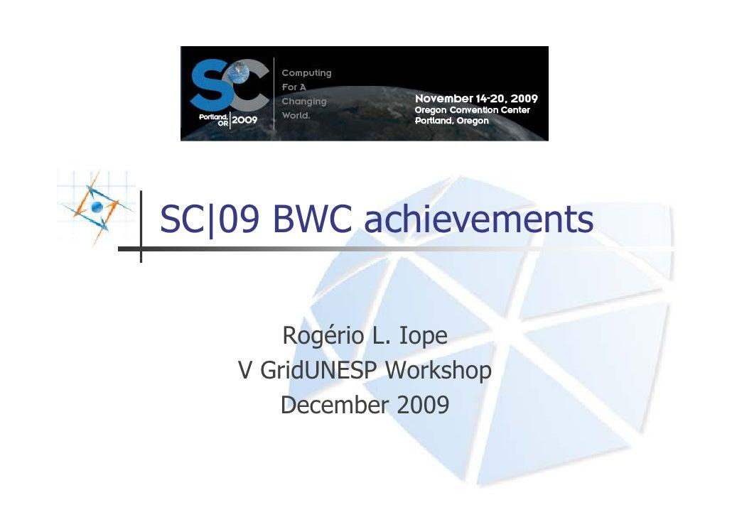SC|09 BWC achievements         Rogério L. Iope    V GridUNESP Workshop       December 2009