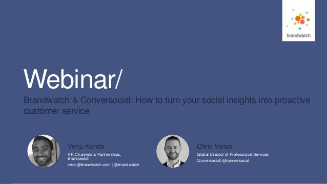 1 #brandwatchtips © 2016 Brandwatch.com Webinar/ Brandwatch & Conversocial: How to turn your social insights into proactiv...