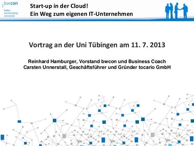 11 Vortrag an der Uni Tübingen am 11. 7. 2013 Reinhard Hamburger, Vorstand bwcon und Business Coach Carsten Unnerstall, Ge...