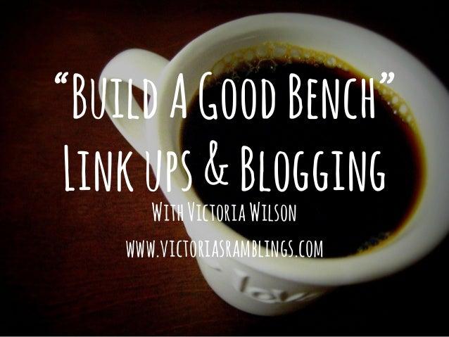 """BuildAGoodBench"" Linkups&Blogging WithVictoriaWilson www.victoriasramblings.com"