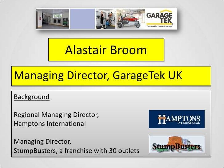 Alastair BroomManaging Director, GarageTek UKBackgroundRegional Managing Director,Hamptons InternationalManaging Director,...