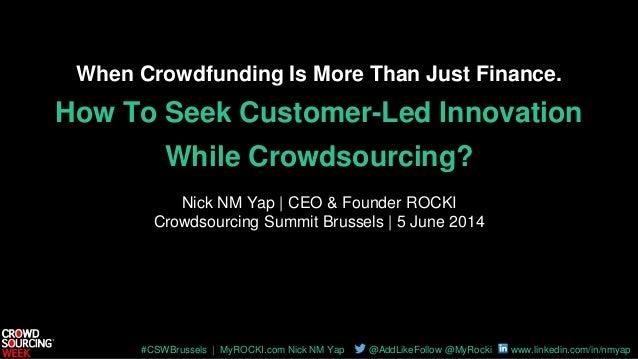 #CSWBrussels   MyROCKI.com Nick NM Yap @AddLikeFollow @MyRocki www.linkedin.com/in/nmyap When Crowdfunding Is More Than Ju...